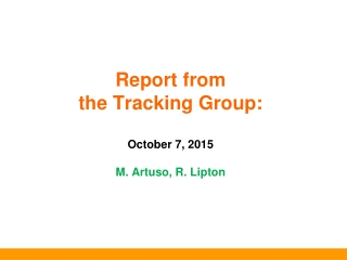 Report from   the  Tracking Group : October 7,  2015 M.  Artuso , R. Lipton