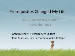 Prerequisites Changed My Life