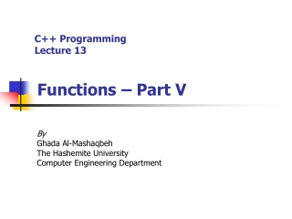 C++ Programming Lecture 13 Functions – Part V