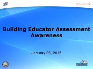 Building Educator Assessment Awareness January 26, 2015
