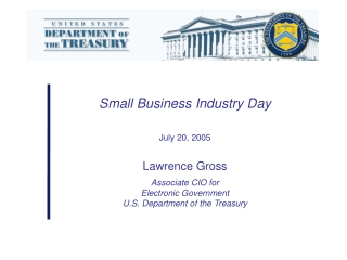 Small Business Industry Day July 20, 2005 Lawrence Gross Associate CIO for Electronic Government