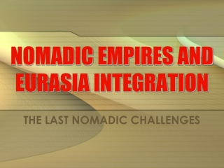 NOMADIC EMPIRES AND  EURASIA INTEGRATION