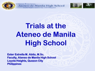 T rials at the              A teneo de Manila       High School Ester Estrella M. Abito, M.Sc.