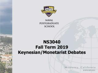 NS3040  Fall Term 2019 Keynesian/Monetarist Debates