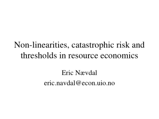 Non-linearities, catastrophic risk and  thresholds in resource economics