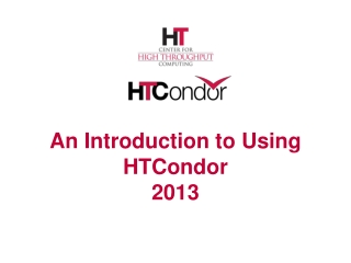 An Introduction to Using HTCondor 2013