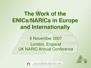 The Work of the ENICs/NARICs in Europe and Internationally