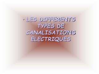 LES DIFFERENTS TYPES DE  CANALISATIONS ELECTRIQUES