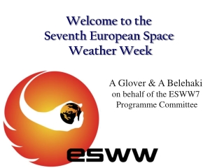 Welcome to the  Seventh European Space  Weather Week