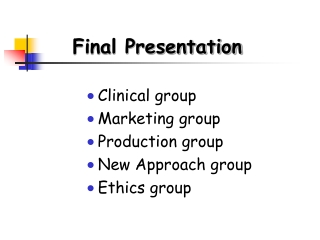 Clinical group Marketing group Production group New Approach group Ethics group