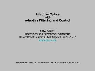 Adaptive Optics  with  Adaptive Filtering and Control Steve Gibson Mechanical and Aerospace Engineering University of Ca