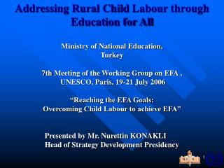 Addressing Rural Child  Labour  through  Education for All Ministry of National Education,  Turkey  7th Meeting of the W