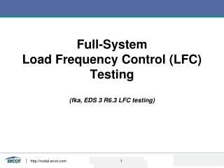 Full-System  Load Frequency Control (LFC) Testing (fka, EDS 3 R6.3 LFC testing)