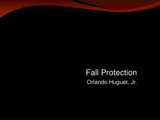 Fall Protection Orlando Huguet, Jr.
