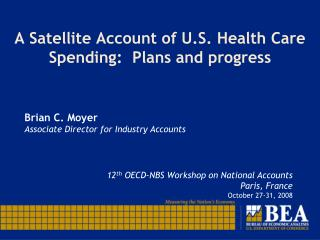 A Satellite Account of U.S. Health Care Spending:  Plans and progress