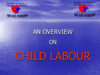 PRESENTS AN OVERVIEW  ON  CHILD LABOUR