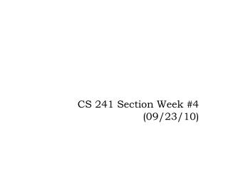 CS 241 Section Week #4 (09/23/10)