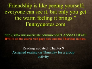 Reading updated: Chapter 9 Assigned seating on Thursday for a group activity