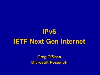 IPv6 IETF Next Gen Internet Greg O'Shea Microsoft Research