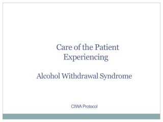 Care of the Patient Experiencing Alcohol Withdrawal Syndrome CIWA Protocol