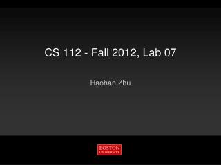 CS 112  -  Fall 2012 ,  Lab 07