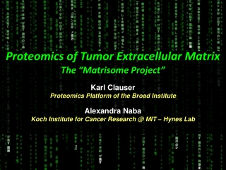 """Proteomics of Tumor Extracellular Matrix The """"Matrisome Project"""" Karl Clauser"""