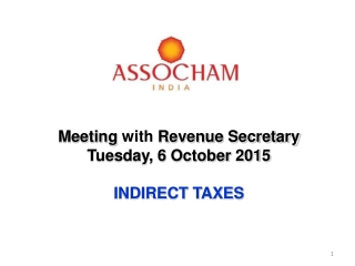 Meeting  with  Revenue Secretary Tuesday, 6  October 2015 INDIRECT  TAXES