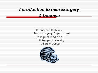 Introduction to neurosurgery  & traumas Dr Waleed Dabbas  Neurosurgery Department
