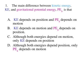 KE  depends on position and  PE g depends on motion
