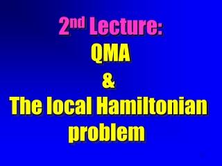 2 nd  Lecture: QMA  &  The local Hamiltonian  problem
