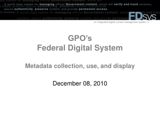 GPO's  Federal Digital System Metadata collection, use, and display