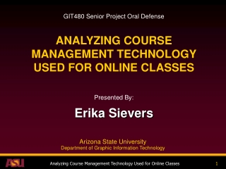 GIT480 Senior Project Oral Defense ANALYZING COURSE MANAGEMENT TECHNOLOGY USED FOR ONLINE CLASSES