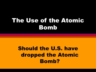The Use of the Atomic Bomb