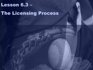 Lesson 6.3 –  The Licensing Process