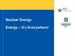 Nuclear Energy Energy – It's Everywhere!