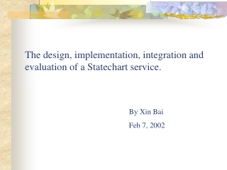 The design, implementation, integration and evaluation of a Statechart service.