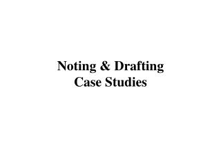 Noting & Drafting  Case Studies