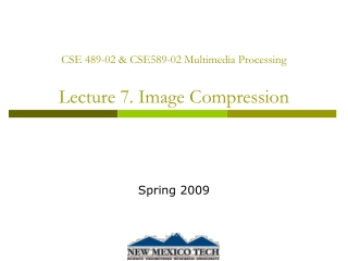 CSE 489-02 & CSE589-02 Multimedia Processing Lecture 7. Image Compression