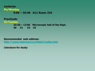 Lectures: Po/Monday 9:00 – 10:40   A11 Room 234 Practicals: