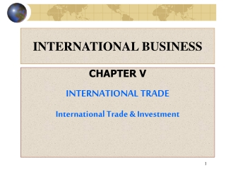 CHAPTER V INTERNATIONAL TRADE International Trade & Investment