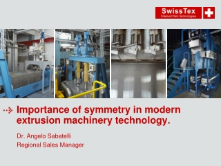 Importance of symmetry in modern extrusion machinery technology.