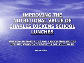 IMPROVING THE NUTRITIONAL VALUE OF CHARLES DICKENS SCHOOL LUNCHES  WORKING ALONGSIDE THE SOIL ASSOCIATION AND THE   HEAL
