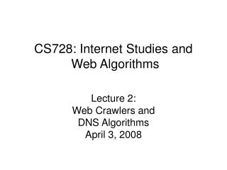CS728: Internet Studies and   Web Algorithms