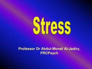 Professor Dr Abdul-Monaf Al-Jadiry, FRCPsych