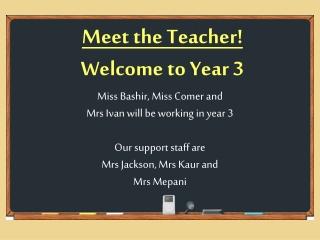 Meet the Teacher! Welcome to Year 3