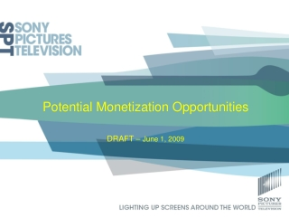 Potential Monetization Opportunities DRAFT –  June 1, 2009