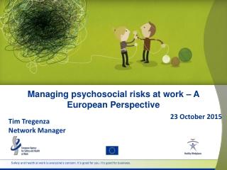 Managing psychosocial risks at work – A European Perspective
