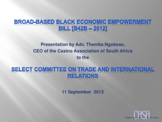 BROAD-BASED BLACK ECONOMIC EMPOWERMENT BILL [B42b – 2012] Presentation by Adv. Themba Ngobese,