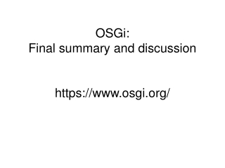 OSGi:  Final summary and discussion https://osgi/