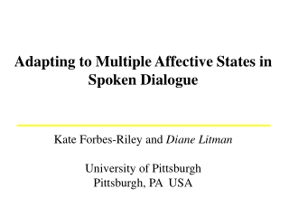 Adapting to Multiple Affective States in Spoken Dialogue Kate Forbes-Riley and  Diane Litman
